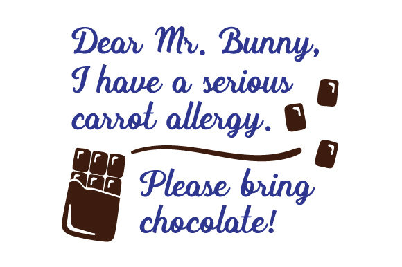 Dear Mr. Bunny, I Have a Serious Carrot Allergy. Please Bring Chocolate! Easter Craft Cut File By Creative Fabrica Crafts