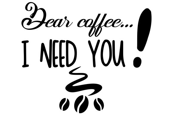 Download Free Dear Coffee I Need You Svg Cut File By Creative Fabrica Crafts for Cricut Explore, Silhouette and other cutting machines.