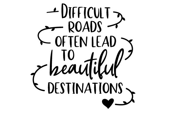 Difficult Roads Often Lead to Beautiful Destinations Motivational Craft Cut File By Creative Fabrica Crafts - Image 2