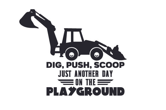 Dig, Push, Scoop - Just Another Day on the Playground Work Craft Cut File By Creative Fabrica Crafts