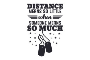 Distance Means so Little when Someone Means so Much Military Craft Cut File By Creative Fabrica Crafts