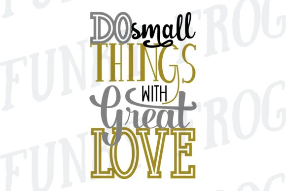 Download Free Do Small Things With Great Love Svg Graphic By for Cricut Explore, Silhouette and other cutting machines.