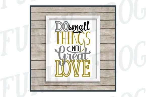 Do Small Things With Great Love Svg Graphic By Funkyfrogcreativedesigns Creative Fabrica