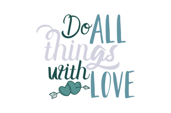 Download Free Do All Things With Love Quote Svg Cut Graphic By Thelucky Creative Fabrica for Cricut Explore, Silhouette and other cutting machines.
