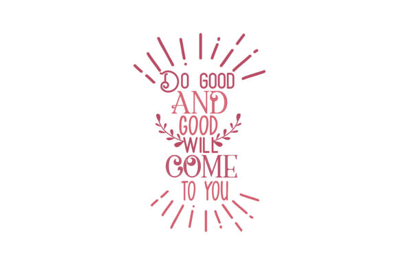 Download Free Do Good And Good Will Come To You Quote Svg Cut Grafico Por for Cricut Explore, Silhouette and other cutting machines.