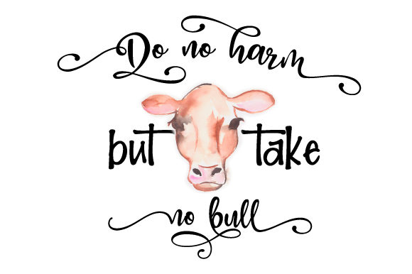Do No Harm but Take No Bull Farm & Country Craft Cut File By Creative Fabrica Crafts
