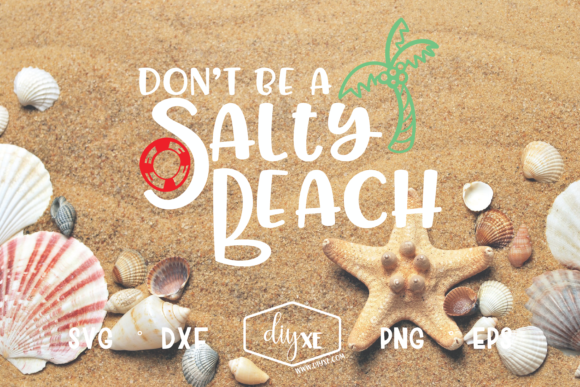 Don't Be a Salty Beach Graphic Crafts By Sheryl Holst