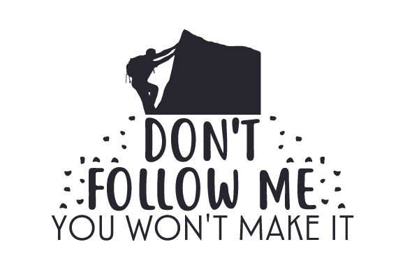Download Free Don T Follow Me You Won T Make It Svg Cut File By Creative for Cricut Explore, Silhouette and other cutting machines.