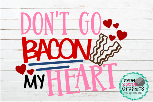 Download Free Don T Go Bacon My Heart Svg Graphic By Onestonegraphics for Cricut Explore, Silhouette and other cutting machines.
