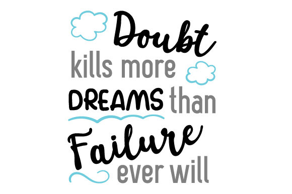 Download Free Doubt Kills More Dreams Than Failure Ever Will Svg Cut File By for Cricut Explore, Silhouette and other cutting machines.