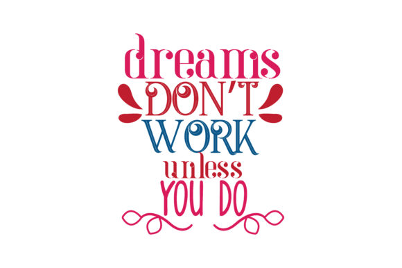 Download Free Dreams Don T Work Unless You Do Quote Svg Cut Graphic By for Cricut Explore, Silhouette and other cutting machines.