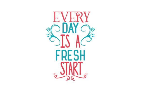 Download Free Every Day Is A Fresh Start Quote Svg Cut Graphic By Thelucky Creative Fabrica for Cricut Explore, Silhouette and other cutting machines.