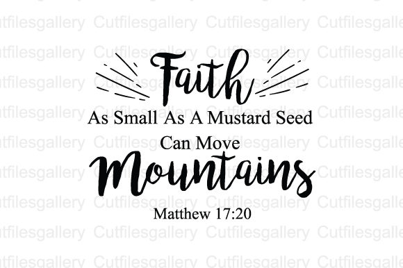 Download Free Faith As Small As A Mustard Seed Svg Graphic By Cutfilesgallery for Cricut Explore, Silhouette and other cutting machines.