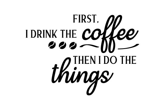 Download Free First I Drink The Coffee Then I Do The Things Svg Cut File By for Cricut Explore, Silhouette and other cutting machines.