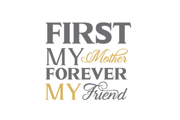 First My Mother, Forever My Friend Mother's Day Craft Cut File By Creative Fabrica Crafts