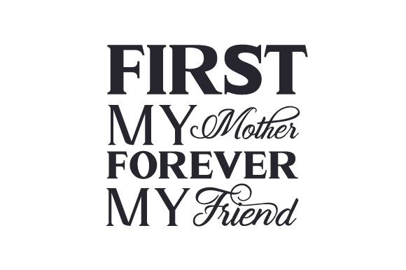 Download First My Mother, Forever My Friend – Svg DXF