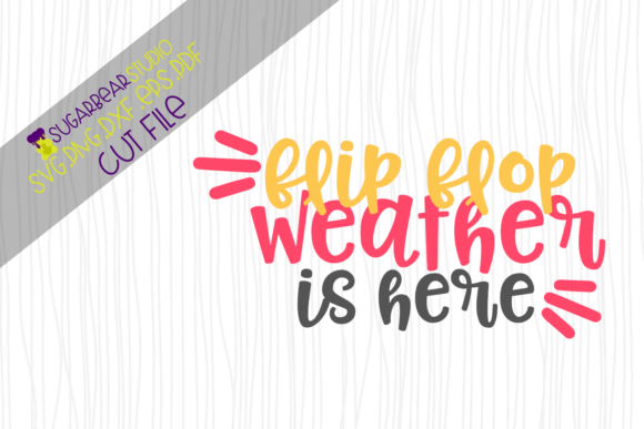 Flip Flop Weather is Here SVG Graphic Crafts By SugarBearStudio