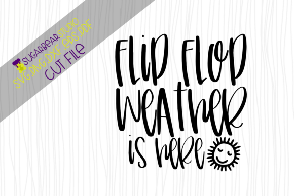 Flip Flop Weather is Here Graphic Crafts By SugarBearStudio