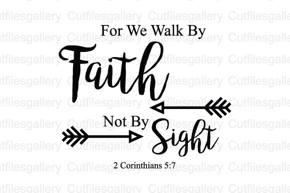 Download Free For We Walk By Faith Not By Sight Svg Graphic By Cutfilesgallery for Cricut Explore, Silhouette and other cutting machines.