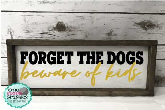 Forget the Dog Beware of the Kids Svg Graphic Crafts By OneStoneGraphics