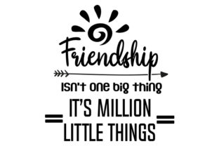 Friendship Isn't One Big Thing, It's Million Little Things Friendship Craft Cut File By Creative Fabrica Crafts