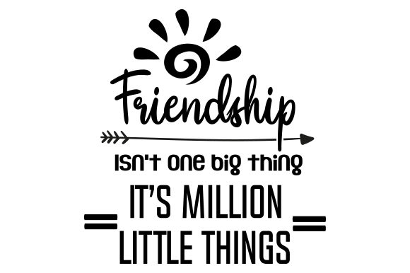 Download Free Friendship Isn T One Big Thing It S Million Little Things Svg for Cricut Explore, Silhouette and other cutting machines.