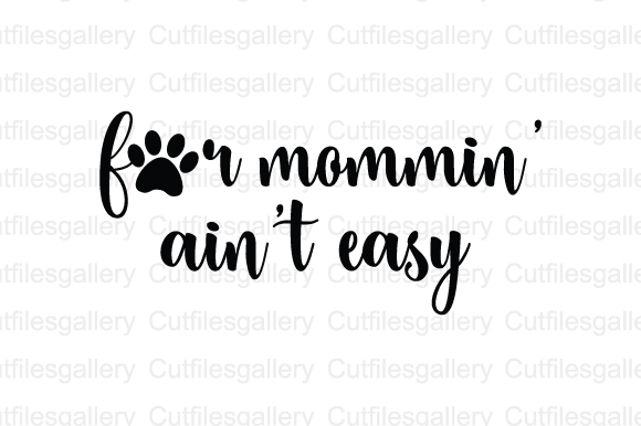 Download Free Fur Mommin Aint Easy Svg Graphic By Cutfilesgallery Creative for Cricut Explore, Silhouette and other cutting machines.