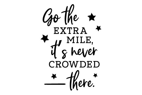 Download Free Go The Extra Mile It S Never Crowded There Archivos De Corte Svg for Cricut Explore, Silhouette and other cutting machines.