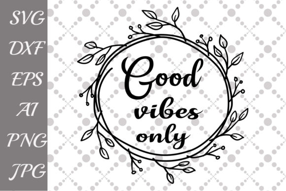Good Vibes Only Svg Graphic Crafts By prettydesignstudio