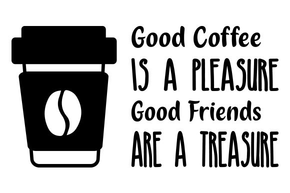 Download Free Good Coffee Is A Pleasure Good Friends Are A Treasure Svg Cut for Cricut Explore, Silhouette and other cutting machines.