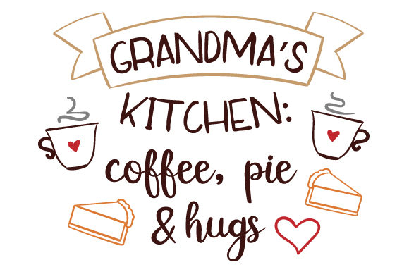 Grandma's Kitchen: Coffee, Pie and Hugs Kitchen Craft Cut File By Creative Fabrica Crafts