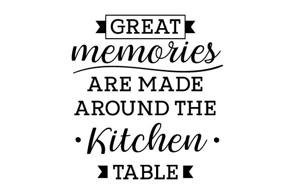 Download Free Great Memories Are Made Around The Kitchen Table Svg Cut File By for Cricut Explore, Silhouette and other cutting machines.