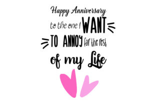Happy Anniversary to the One I Want to Annoy for the Rest of My Days Craft Design By Creative Fabrica Crafts