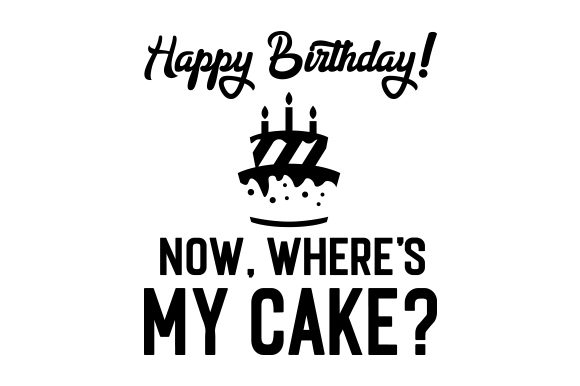 Download Free Happy Birthday Now Where S My Cake Svg Cut File By Creative for Cricut Explore, Silhouette and other cutting machines.