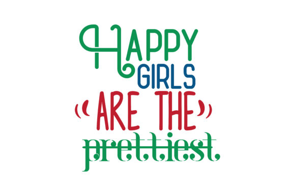 Happy Girls Are The Prettiest Quote Svg Cut Graphic By Thelucky