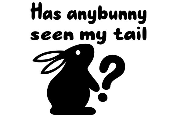 Has Anybunny Seen My Tail? Easter Craft Cut File By Creative Fabrica Crafts