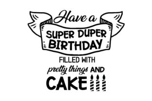 Have a Super Duper Birthday, Filled with Pretty Things and Cake. Geburtstag Plotterdatei von Creative Fabrica Crafts