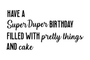 Have a Super Duper Birthday, Filled with Pretty Things and Cake Birthday Craft Cut File By Creative Fabrica Crafts