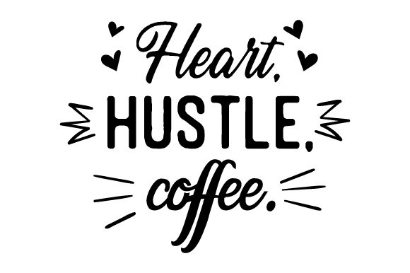 Heart, Hustle, Coffee Cups & Mugs Craft Cut File By Creative Fabrica Crafts