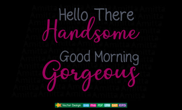 Hello Handsome Good Morning Gorgeous Svg Graphic By Amitta Creative Fabrica