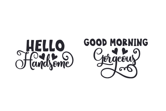 Download Free Hello Handsome Good Morning Gorgeous Svg Cut File By Creative for Cricut Explore, Silhouette and other cutting machines.