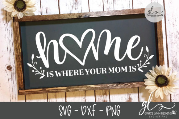 Home is Where Your Mom is - Mother's Day SVG Graphic Crafts By GraceLynnDesigns