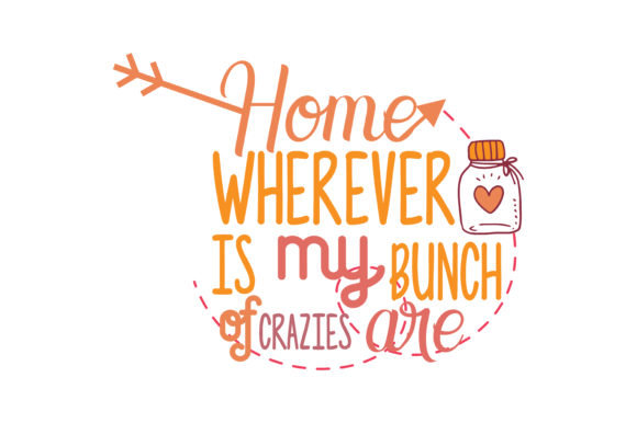 Download Free Home Wherever Is My Bunch Of Crazies Are Quote Svg Cut Graphic for Cricut Explore, Silhouette and other cutting machines.