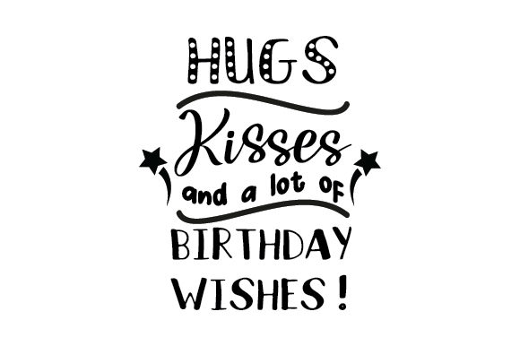 Download Free Hugs Kisses And A Lot Of Birthday Wishes Svg Plotterdatei Von for Cricut Explore, Silhouette and other cutting machines.