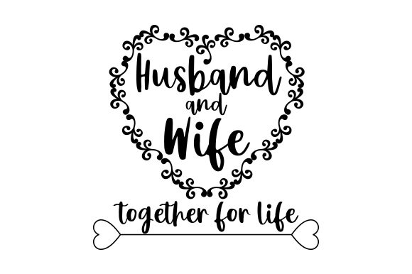 Husband and Wife, Together for Life. Anniversary Craft Cut File By Creative Fabrica Crafts