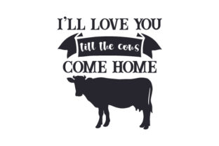I'll Love You Till the Cows Come Home Farm & Country Craft Cut File By Creative Fabrica Crafts