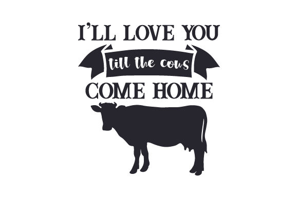 Download Free I Ll Love You Till The Cows Come Home Svg Cut File By Creative for Cricut Explore, Silhouette and other cutting machines.