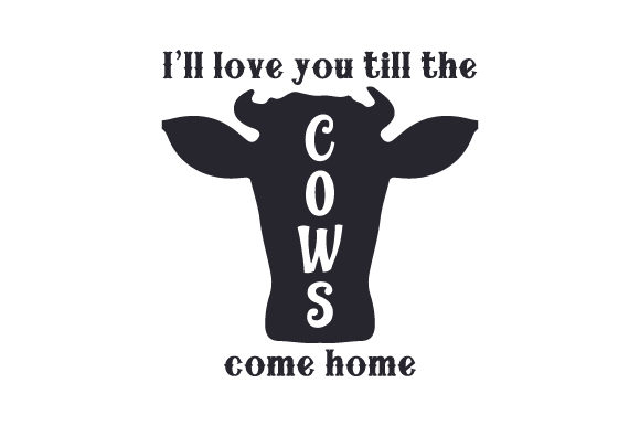 Download Free I Ll Love You Till The Cows Come Home Svg Cut File By Creative SVG Cut Files