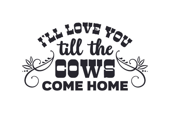 I'll Love You Till the Cows Come Home Craft Design By Creative Fabrica Crafts