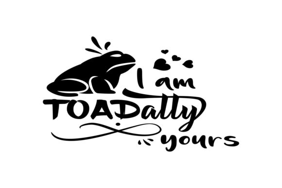 I Am TOADally Yours Graphic By summersSVG